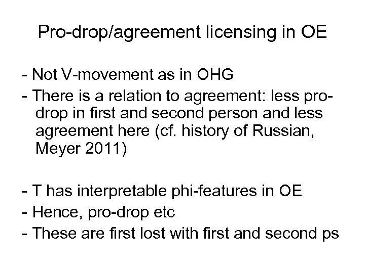 Pro-drop/agreement licensing in OE - Not V-movement as in OHG - There is a