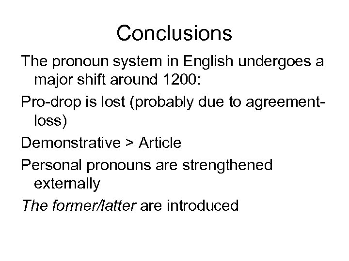 Conclusions The pronoun system in English undergoes a major shift around 1200: Pro-drop is