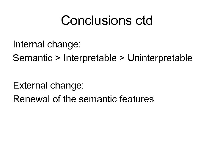 Conclusions ctd Internal change: Semantic > Interpretable > Uninterpretable External change: Renewal of the