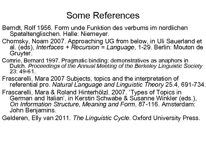 Some References Berndt, Rolf 1956. Form unde Funktion des verbums im nordlichen Spataltenglischen. Halle: