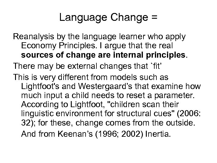 Language Change = Reanalysis by the language learner who apply Economy Principles. I argue