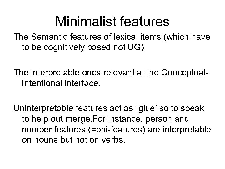 Minimalist features The Semantic features of lexical items (which have to be cognitively based