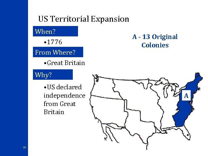 US Territorial Expansion When? • 1776 From Where? • Great Britain A - 13