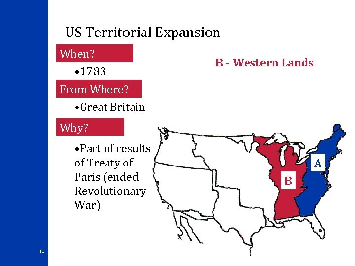 US Territorial Expansion When? • 1783 From Where? • Great Britain B - Western