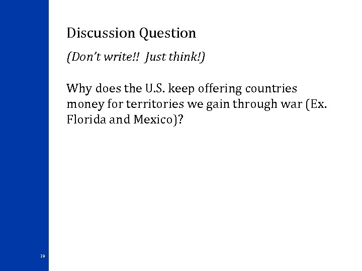 Discussion Question (Don't write!! Just think!) Why does the U. S. keep offering countries