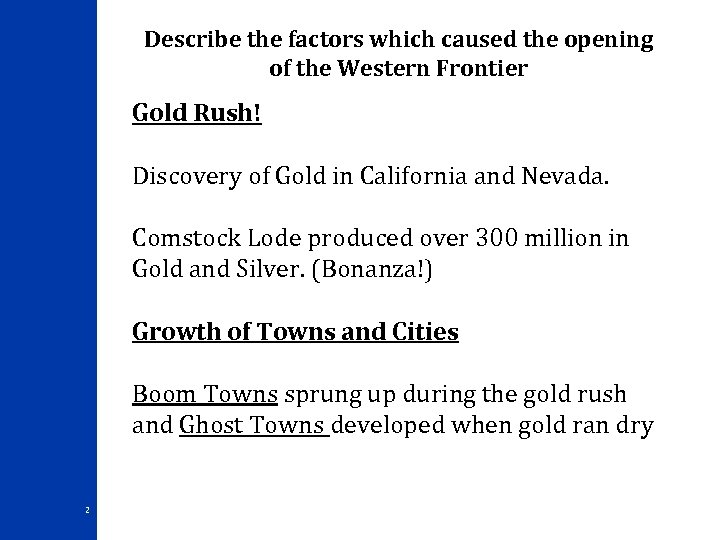 Describe the factors which caused the opening of the Western Frontier Gold Rush! Discovery