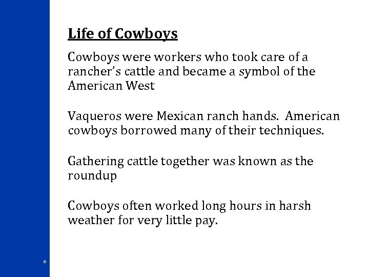 Life of Cowboys were workers who took care of a rancher's cattle and became