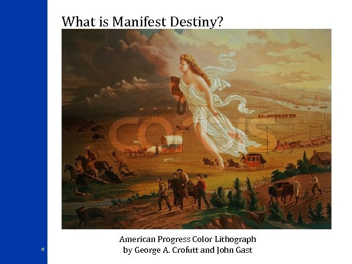 What is Manifest Destiny? 8 American Progress Color Lithograph by George A. Crofutt and
