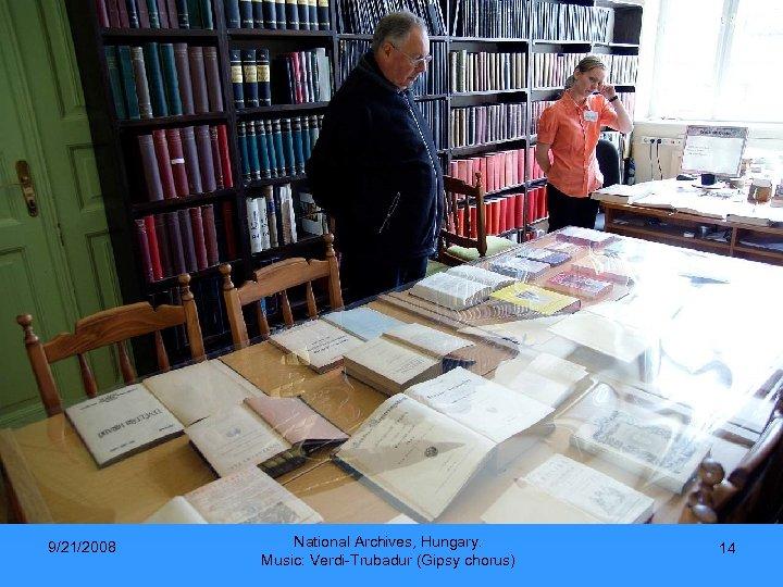9/21/2008 National Archives, Hungary. Music: Verdi-Trubadur (Gipsy chorus) 14