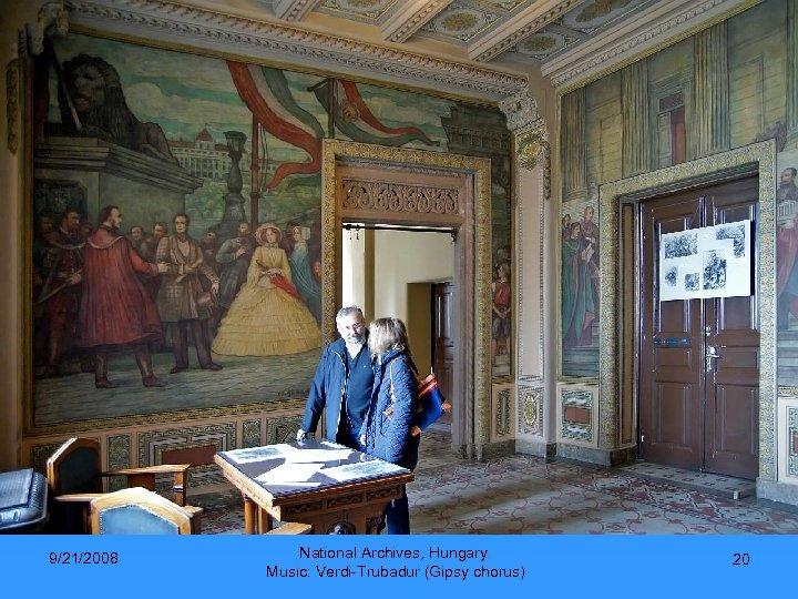 9/21/2008 National Archives, Hungary. Music: Verdi-Trubadur (Gipsy chorus) 20