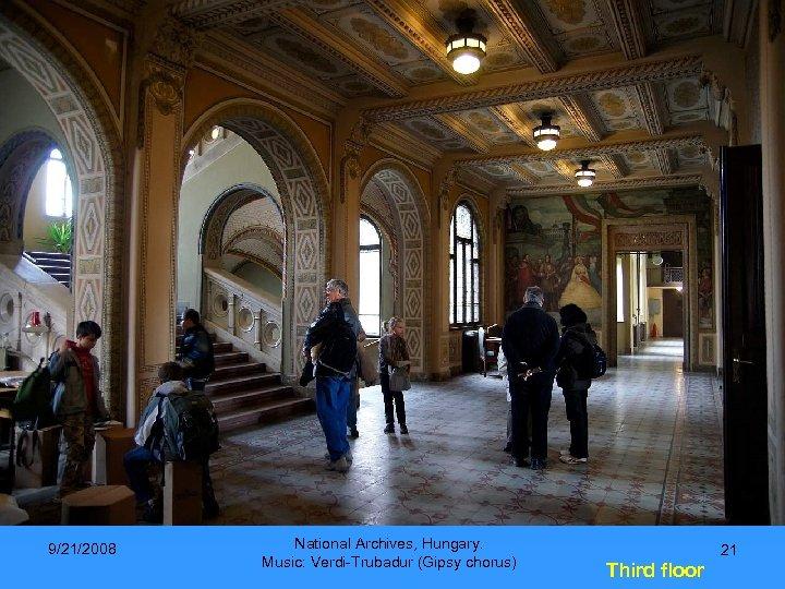 9/21/2008 National Archives, Hungary. Music: Verdi-Trubadur (Gipsy chorus) 21 Third floor