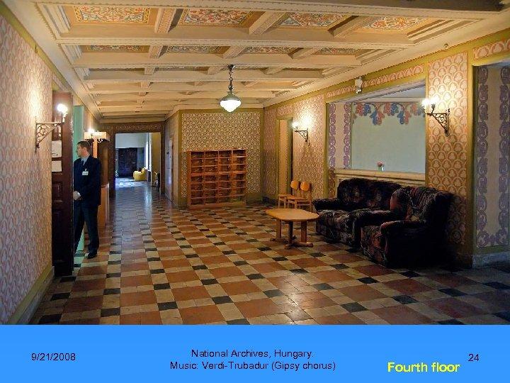 9/21/2008 National Archives, Hungary. Music: Verdi-Trubadur (Gipsy chorus) Fourth floor 24