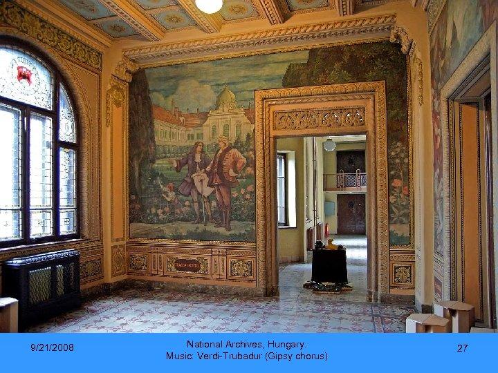 9/21/2008 National Archives, Hungary. Music: Verdi-Trubadur (Gipsy chorus) 27