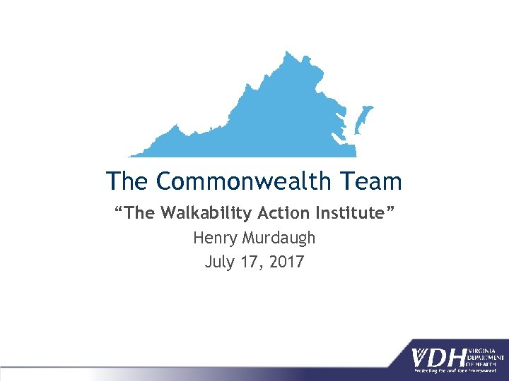 """The Commonwealth Team """"The Walkability Action Institute"""" Henry Murdaugh July 17, 2017"""