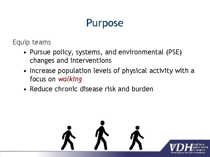 Purpose Equip teams • Pursue policy, systems, and environmental (PSE) changes and interventions •