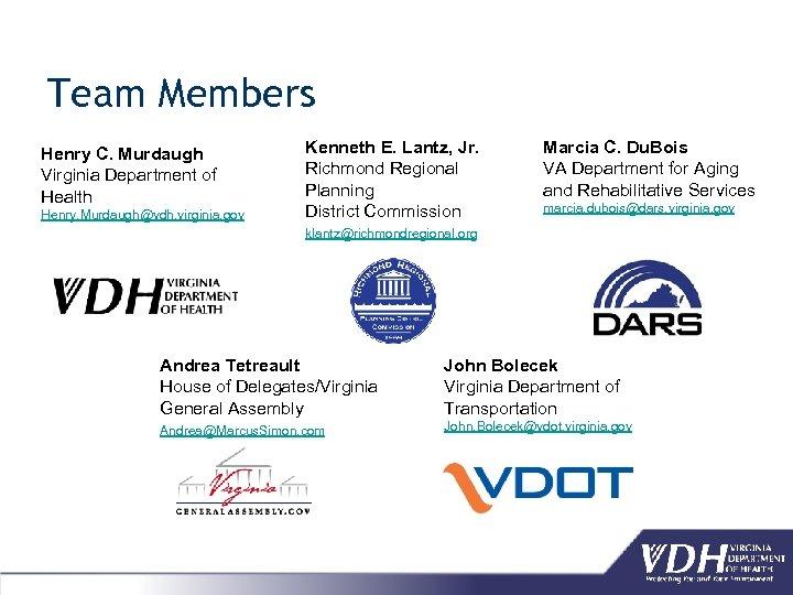 Team Members Henry C. Murdaugh Virginia Department of Health Henry. Murdaugh@vdh. virginia. gov Kenneth