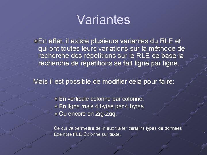 Variantes En effet, il existe plusieurs variantes du RLE et qui ont toutes leurs