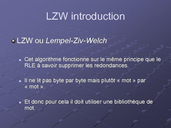 LZW introduction LZW ou Lempel-Ziv-Welch n n n Cet algorithme fonctionne sur le même