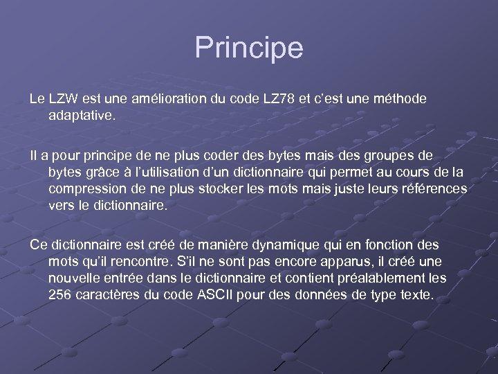 Principe Le LZW est une amélioration du code LZ 78 et c'est une méthode