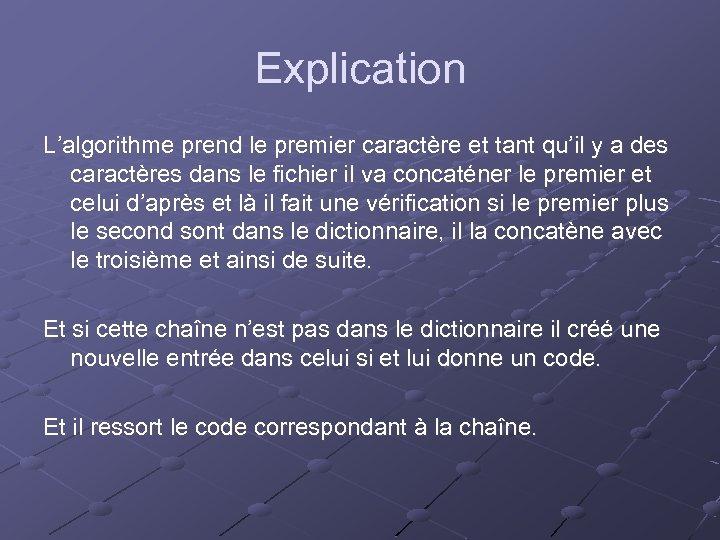 Explication L'algorithme prend le premier caractère et tant qu'il y a des caractères dans