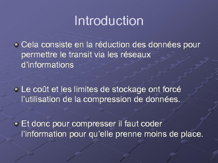 Introduction Cela consiste en la réduction des données pour permettre le transit via les