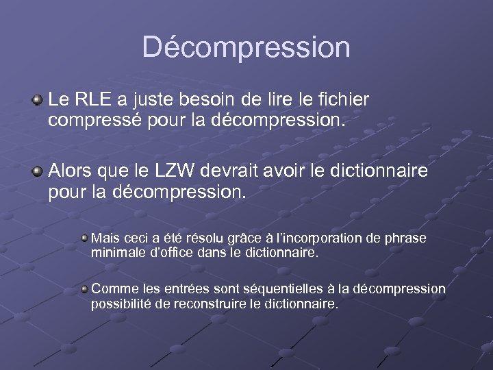 Décompression Le RLE a juste besoin de lire le fichier compressé pour la décompression.