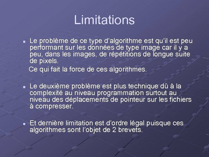 Limitations n n n Le problème de ce type d'algorithme est qu'il est peu