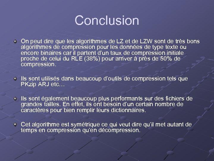 Conclusion On peut dire que les algorithmes de LZ et de LZW sont de