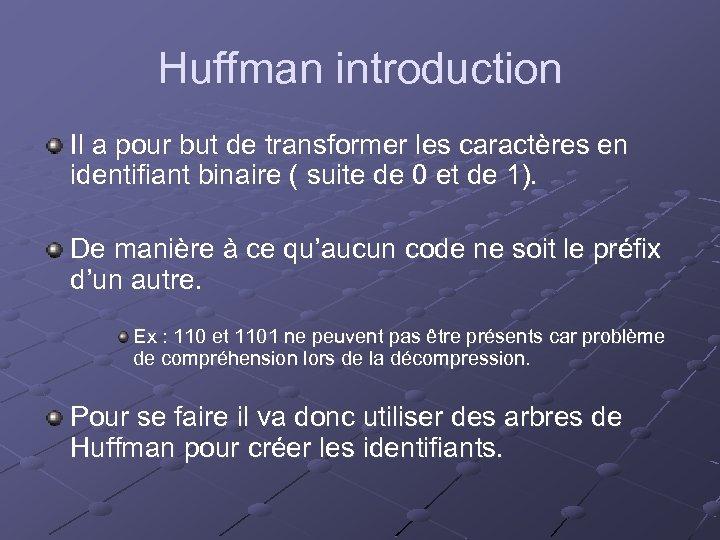 Huffman introduction Il a pour but de transformer les caractères en identifiant binaire (