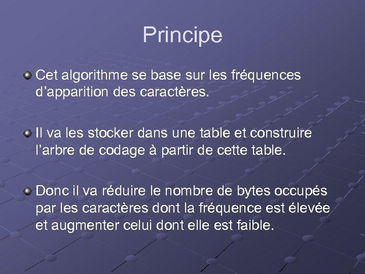 Principe Cet algorithme se base sur les fréquences d'apparition des caractères. Il va les