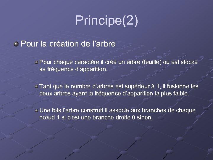 Principe(2) Pour la création de l'arbre Pour chaque caractère il créé un arbre (feuille)