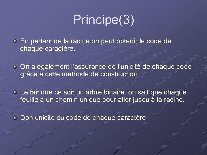 Principe(3) En partant de la racine on peut obtenir le code de chaque caractère.