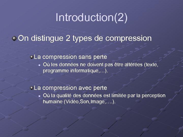 Introduction(2) On distingue 2 types de compression La compression sans perte n Où les