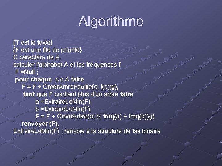 Algorithme {T est le texte} {F est une file de priorité} C caractère de