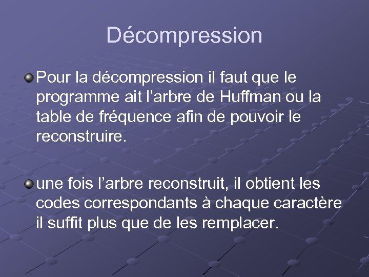 Décompression Pour la décompression il faut que le programme ait l'arbre de Huffman ou