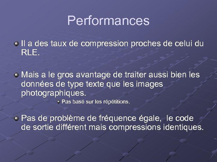 Performances Il a des taux de compression proches de celui du RLE. Mais a