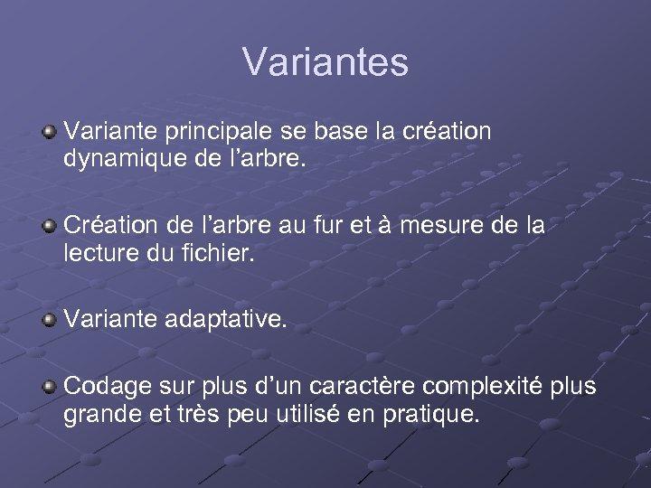 Variantes Variante principale se base la création dynamique de l'arbre. Création de l'arbre au
