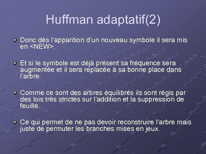 Huffman adaptatif(2) Donc dès l'apparition d'un nouveau symbole il sera mis en <NEW>. Et