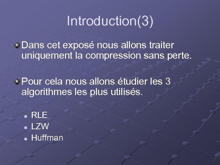 Introduction(3) Dans cet exposé nous allons traiter uniquement la compression sans perte. Pour cela