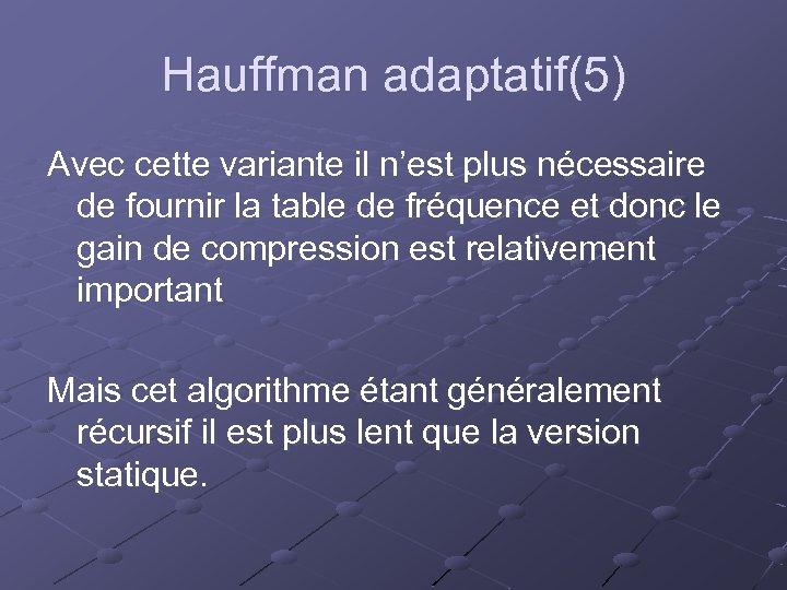 Hauffman adaptatif(5) Avec cette variante il n'est plus nécessaire de fournir la table de
