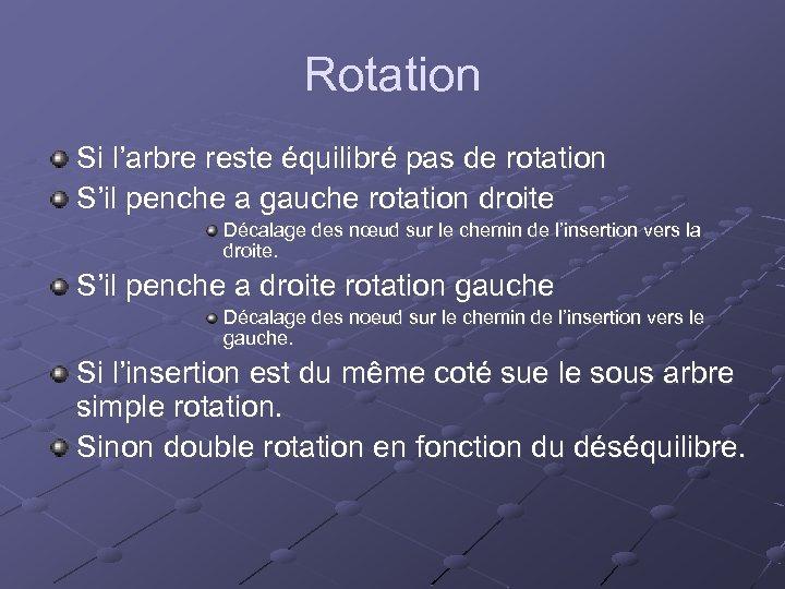 Rotation Si l'arbre reste équilibré pas de rotation S'il penche a gauche rotation droite