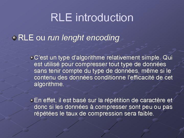 RLE introduction RLE ou run lenght encoding C'est un type d'algorithme relativement simple. Qui
