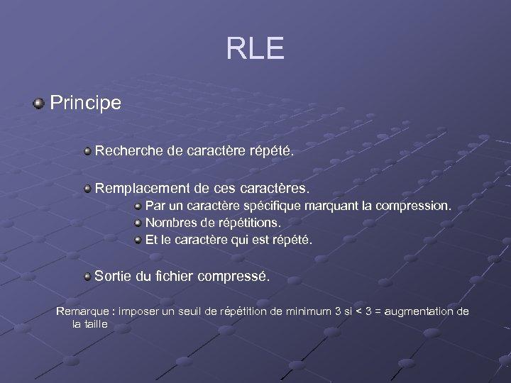 RLE Principe Recherche de caractère répété. Remplacement de ces caractères. Par un caractère spécifique