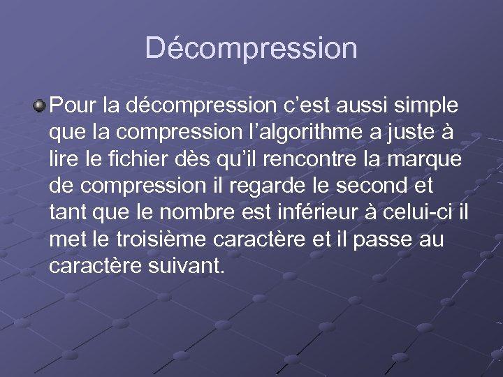 Décompression Pour la décompression c'est aussi simple que la compression l'algorithme a juste à