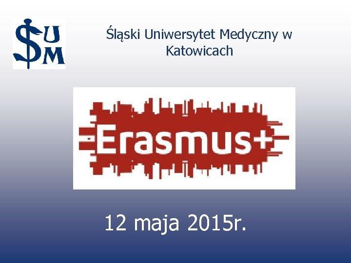 Śląski Uniwersytet Medyczny w Katowicach 12 maja 2015 r.