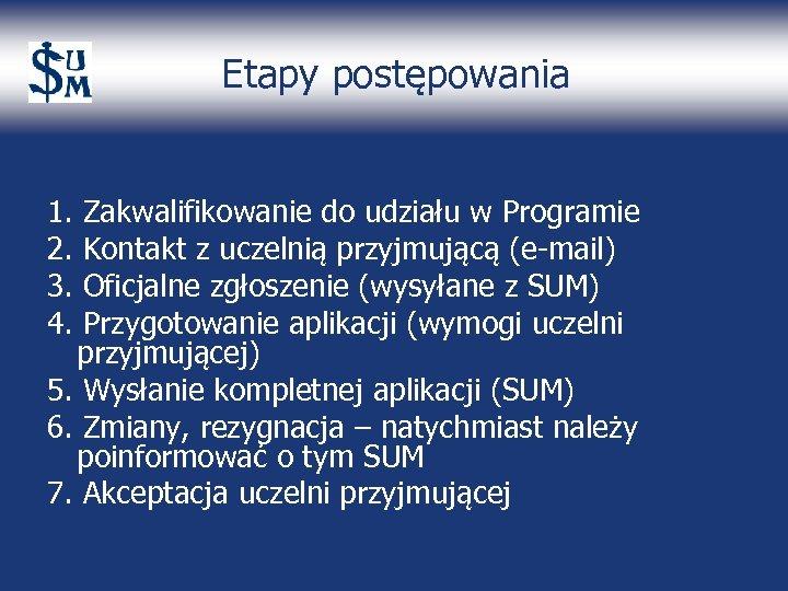 Etapy postępowania 1. 2. 3. 4. Zakwalifikowanie do udziału w Programie Kontakt z uczelnią