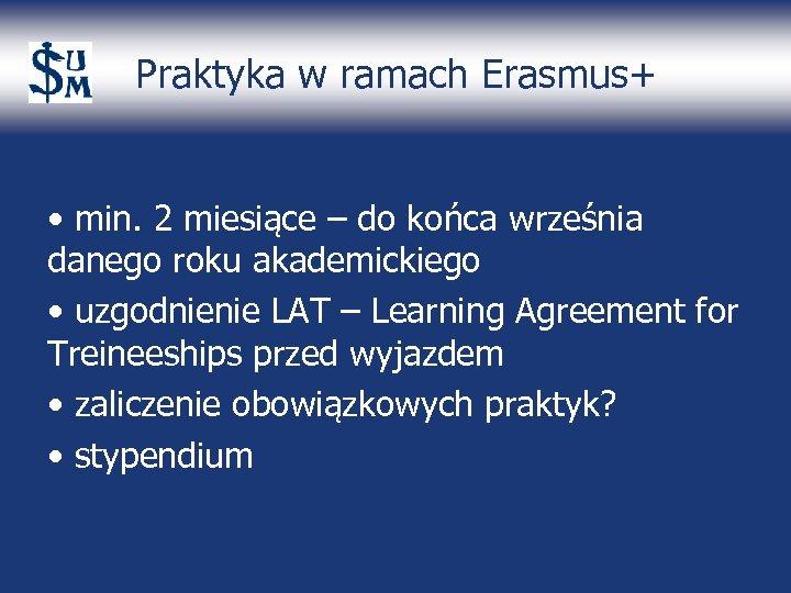 Praktyka w ramach Erasmus+ • min. 2 miesiące – do końca września danego roku