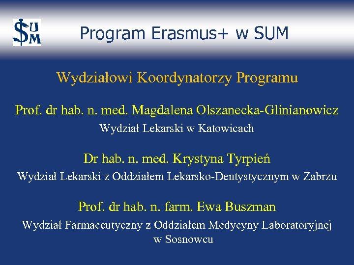 Program Erasmus+ w SUM Wydziałowi Koordynatorzy Programu Prof. dr hab. n. med. Magdalena Olszanecka-Glinianowicz