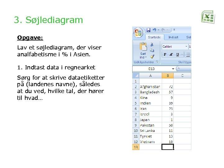 3. Søjlediagram Opgave: Lav et søjlediagram, der viser analfabetisme i % i Asien. 1.