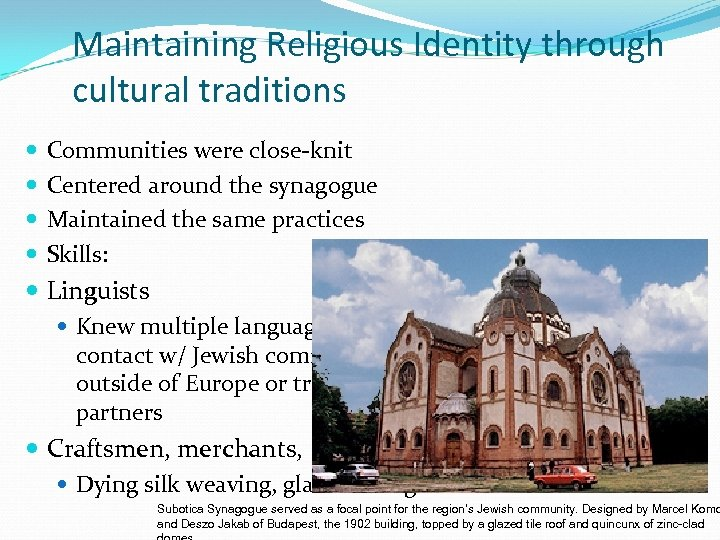 Maintaining Religious Identity through cultural traditions Communities were close-knit Centered around the synagogue Maintained